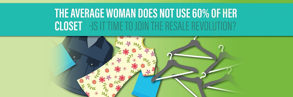 The Average Woman Does Not Use 60% of Her Closet - Is It Time to Join the Resale Revolution?
