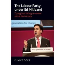 The Labour Party Under Ed Miliband: Trying but Failing to Renew Social Democracy