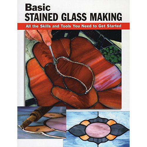 Basic Stained Glass Making: All the Skills and Tools You Need to Get Started (Stackpole Basics)