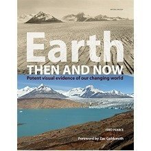 Earth then & Now (pb): Potent Visual Evidence of Our Changing World