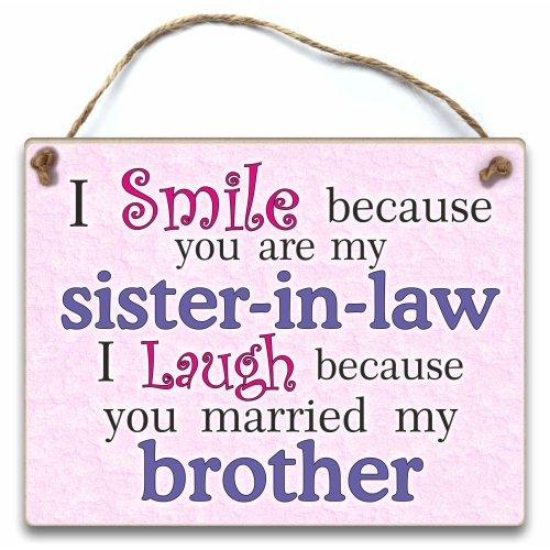 HmHome I smile because you are my sister-in-law, I laugh because you married my brother wedding gift birthday christmas