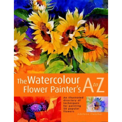 The Watercolour Flower Painter's A to Z: An illustrated directory of techniques, from backruns to wet-in-wet
