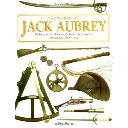 The World of Jack Aubrey: Twelve-pounders, Frigates, Cutlasses, and Insignia of His Majesty's Royal Navy