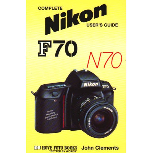 Complete Users' Guide: Nikon F70/N70 (Hove User's Guide)