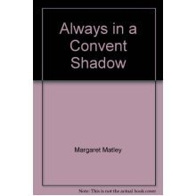 Always in a Convent Shadow