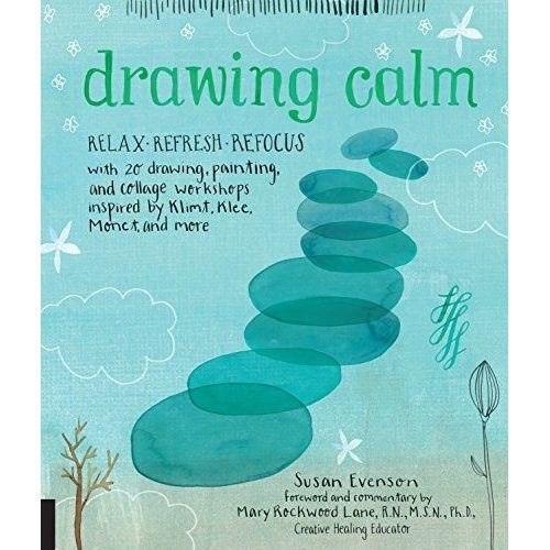 Drawing Calm: Relax, refresh, refocus with 20 drawing, painting, and collage workshops inspired by Klimt, Klee, Monet, and more