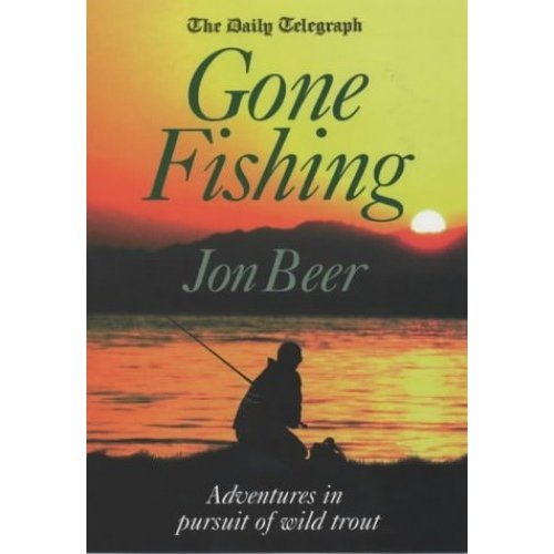 """The """"Daily Telegraph"""" Gone Fishing: Adventures in Pursuit of Wild Trout"""