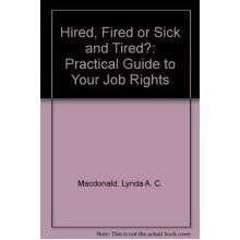 Hired, Fired or Sick and Tired?: Practical Guide to Your Job Rights
