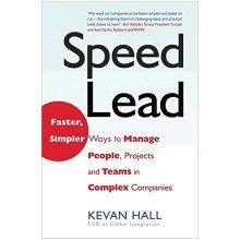 Speed Lead: Faster, Simpler Ways to Manage People, Projects and Teams in Complex Companies