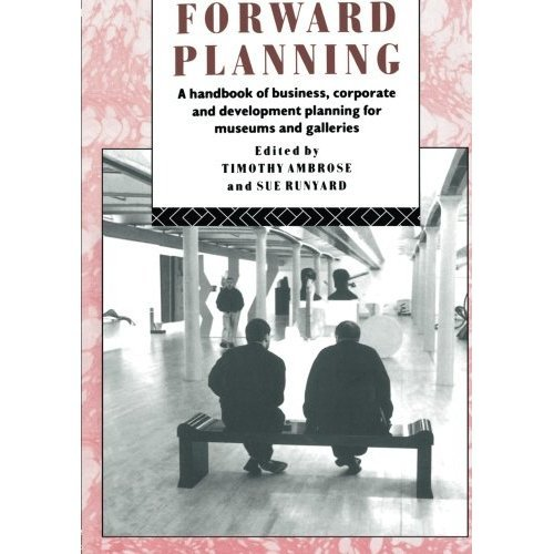Forward Planning: Basic Guide for Museums, Galleries and Heritage Organizations (Heritage: Care-Preservation-Management)