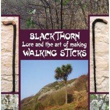 Blackthorn Lore and the Art of Making Walking Sticks