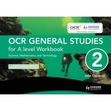 OCR General Studies for A Level Unit 2 Workbook (Single): Science, Mathematics and Technology: Science, Mathematics and Technology - Workbook Unit...