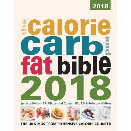 The Calorie, Carb and Fat Bible 2018: The UK's Most Comprehensive Calorie Counter