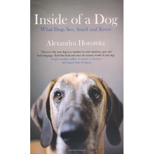 Inside of a Dog: What Dogs See, Smell, and Know: What Dogs Think and Know