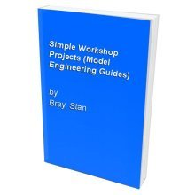 Simple Workshop Projects (Model Engineering Guides)