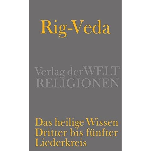 Rig-Veda - Das heilige Wissen: Dritter bis fünfter Liederkreis