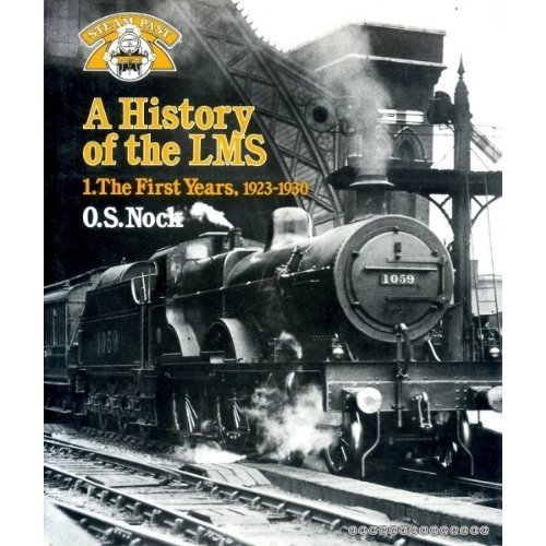 A History of the LMS London, Midland and Scottish Railway, Volume 1: The First Years 1923-1930 (Steam Past Series): 1923-30, The First Years