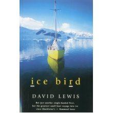 Ice Bird: The Classic Story of the First Single-Handed Voyage to Antarctica: The Classic Story of the First Single-Handed Vogage to Antarctica