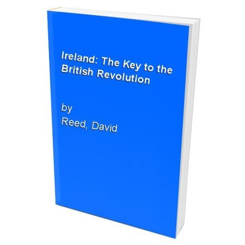 Ireland: The Key to the British Revolution