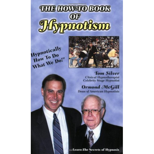 The How-to Book of Hypnotism: Hypnotically How to Do What We Do
