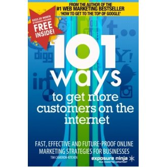 101 Ways to Get More Customers from the Internet in 2014: Fast, effective and future-proof online marketing strategies for businesses: Volume 3 (O...