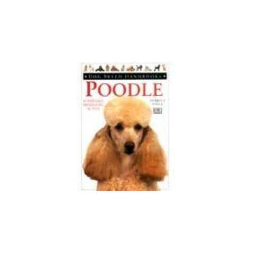 Poodle - Standard, Miniature & Toy [Dog Breed Handbooks]
