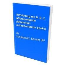 Interfacing the B. B. C. Microcomputer (Macmillan microcomputer books)