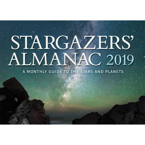 Stargazers' Almanac: A Monthly Guide to the Stars and Planets 2019: 2019
