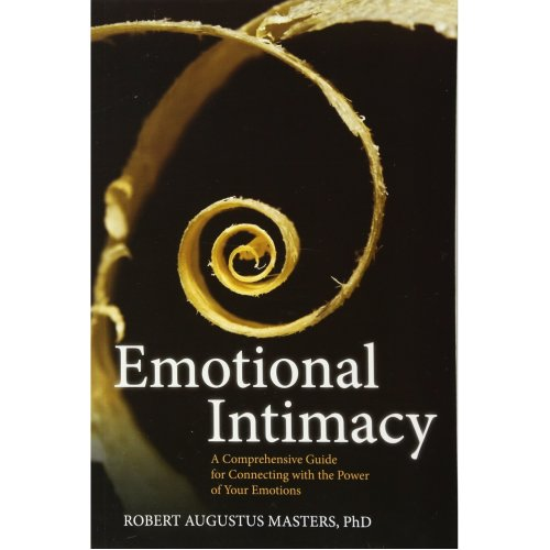 Emotional Intimacy: Your Untapped Source of Strength, Freedom, and Connection