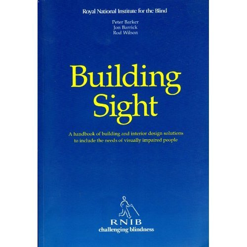 Building Sight: Handbook of Building and Interior Design Solutions to Include the Needs of Visually Impaired People